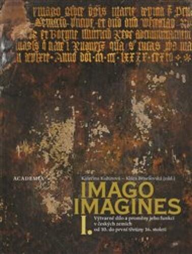 Imago, imagines - komplet I.+ II.: Výtvarné dílo a proměny jeho funkcí v českých zemích od 10. do první třetiny 16.století