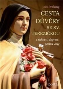 Cesta důvěry se sv. Terezičkou: z úzkosti, deprese, pocitu viny
