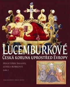 Lucemburkové-Česká koruna uprostřed Evropy